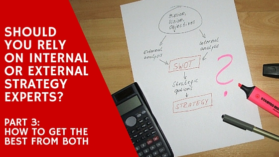Do you need internal or external strategy experts or both?